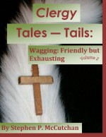 Clergy Tales--Tails: Wagging:Friendly but Exhausting